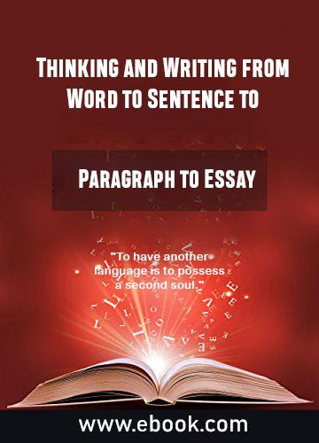 Thumbnail of Thinking and Writing from Word to Sentence to Paragraph to Essay