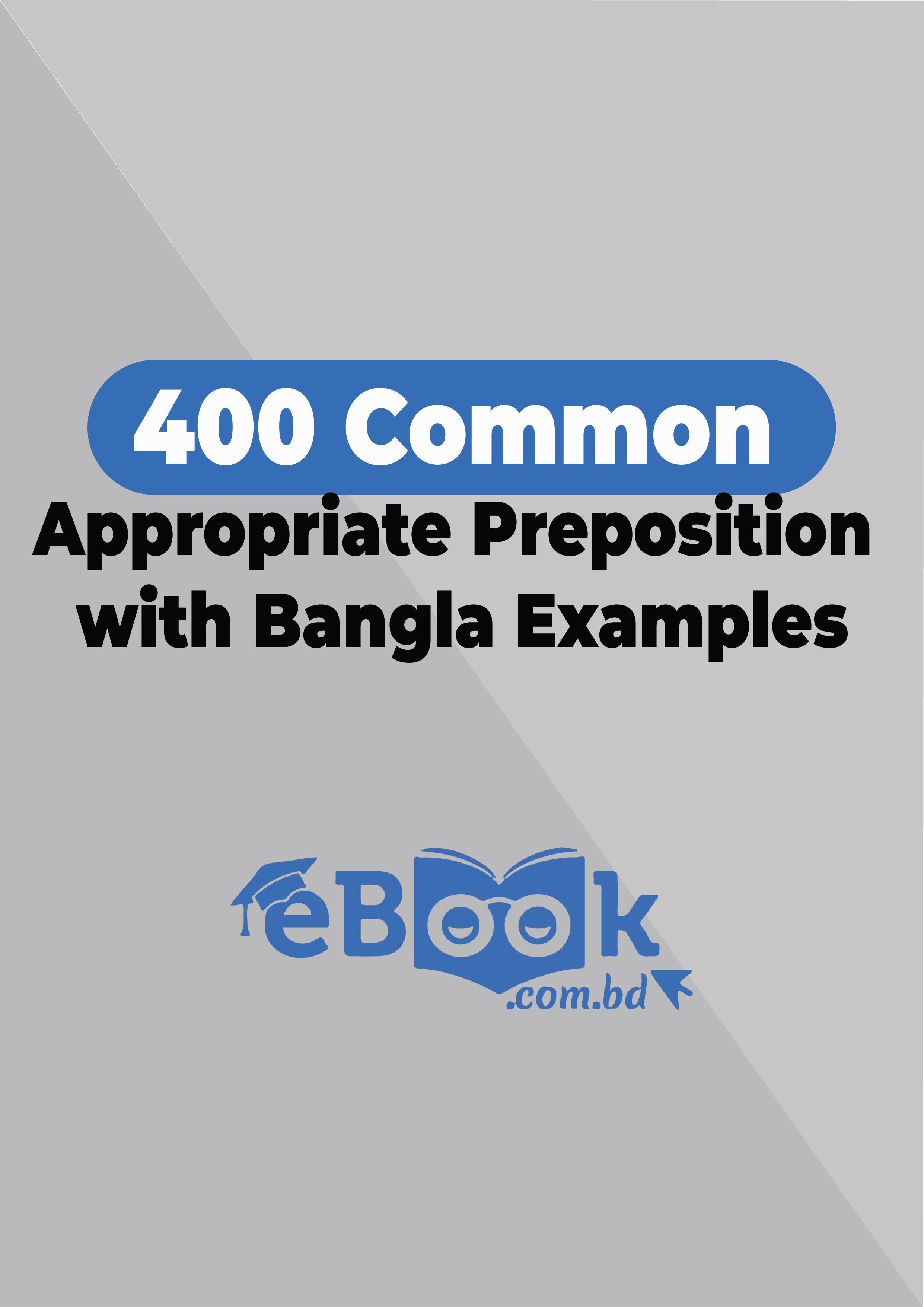 400 Common  Appropriate Preposition  with Bangla Examples - ৪০০ কমন এপ্রোপ্রিয়েট প্রিপোজিশন